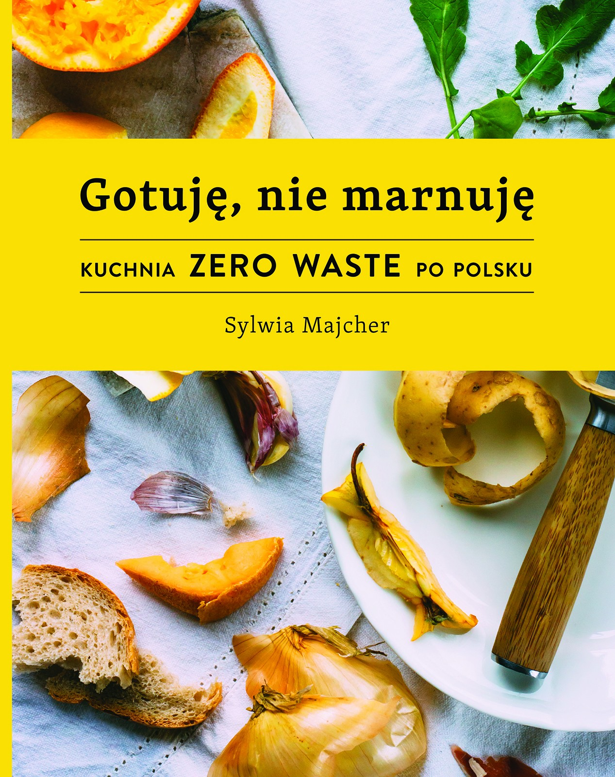 Gotuje Nie Marnuje Kuchnia Zero Waste Po Polsku Sylwia Majcher 37 49 Zl Gwfoksal Pl