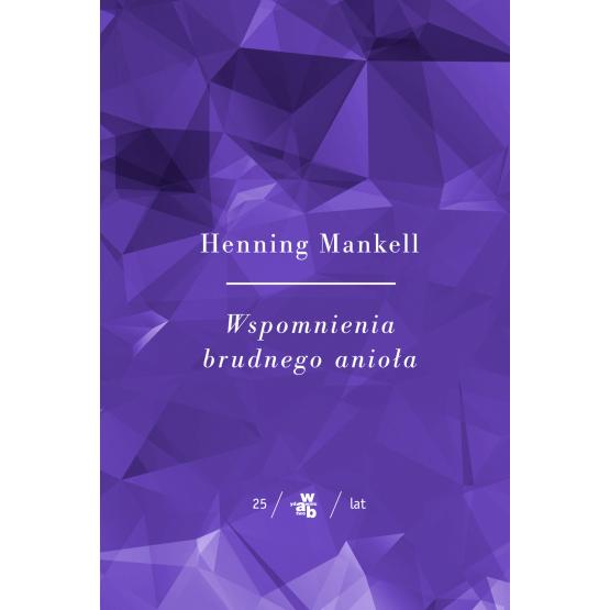 Książka Kolekcja Jubileuszowa W.A.B. Wspomnienia brudnego anioła Henning Mankell