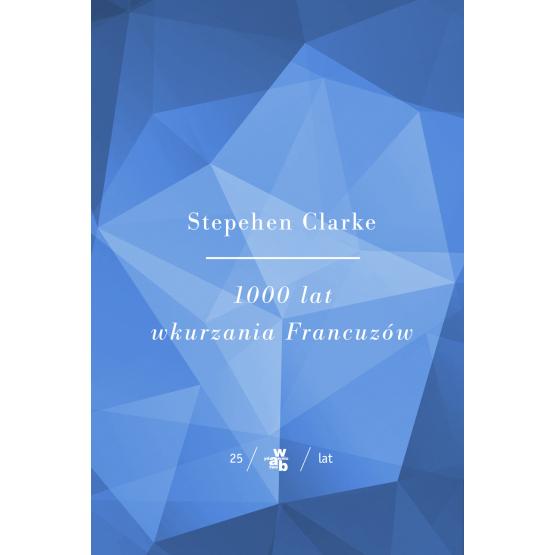 Książka Kolekcja Jubileuszowa W.A.B. 1000 lat wkurzania Francuzów Clarke Stephen