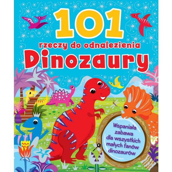 Książka 101 rzeczy do odnalezienia. Dinozaury Praca zbiorowa