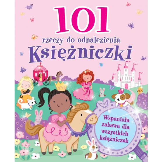 Książka 101 rzeczy do odnalezienia. Księżniczki Praca zbiorowa