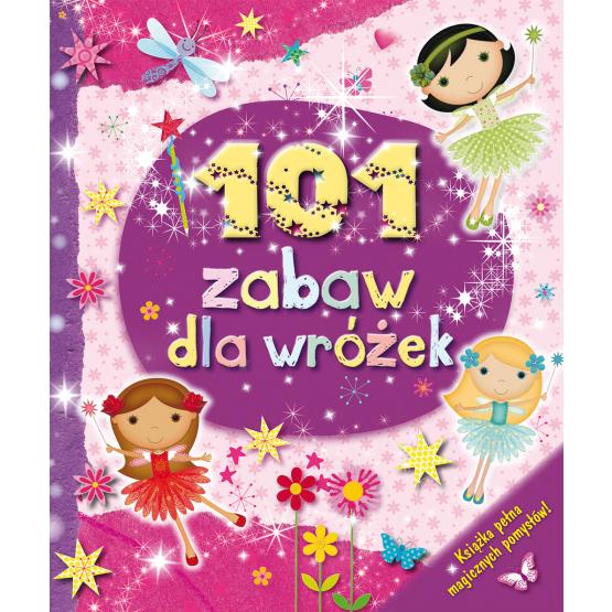 Książka 101 zabaw dla wróżek Praca zbiorowa