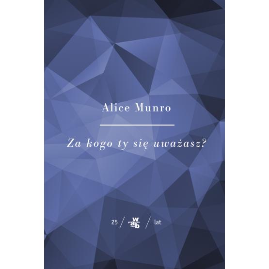 Książka Kolekcja Jubileuszowa W.A.B. Za kogo ty się uważasz Munro Alice