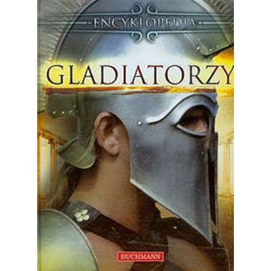 Książka Gladiatorzy. Encyklopedia Praca zbiorowa