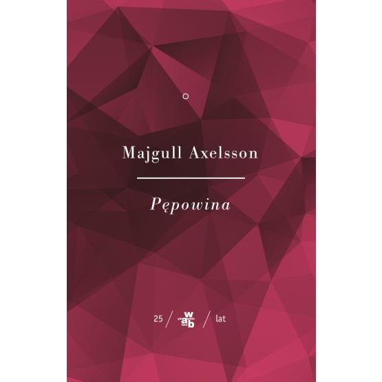 Książka Kolekcja Jubileuszowa W.A.B. Pępowina Tom 2 Axelsson Majgull