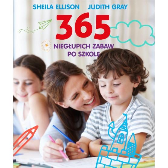 Książka 365 niegłupich zabaw po szkole Ellison Sheila Gray Judith