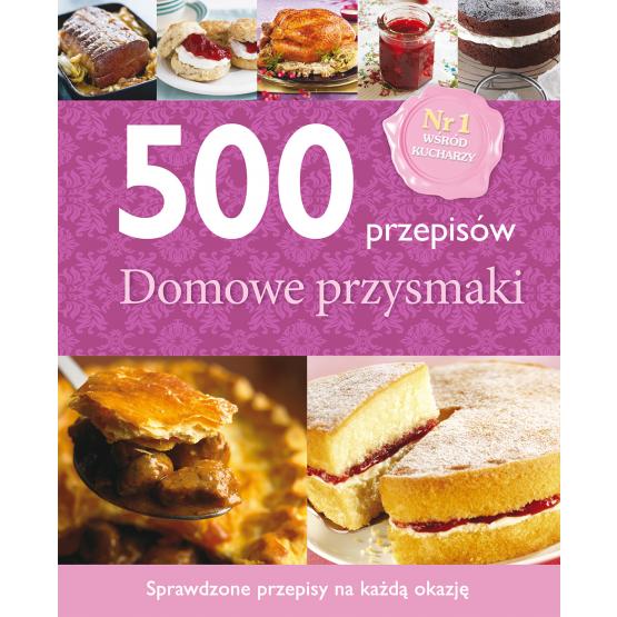 Książka 500 przepisów. Domowe przysmaki Praca zbiorowa