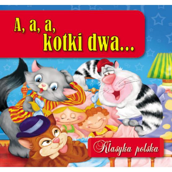 Książka A, a, a, kotki dwa... Klasyka polska Praca zbiorowa