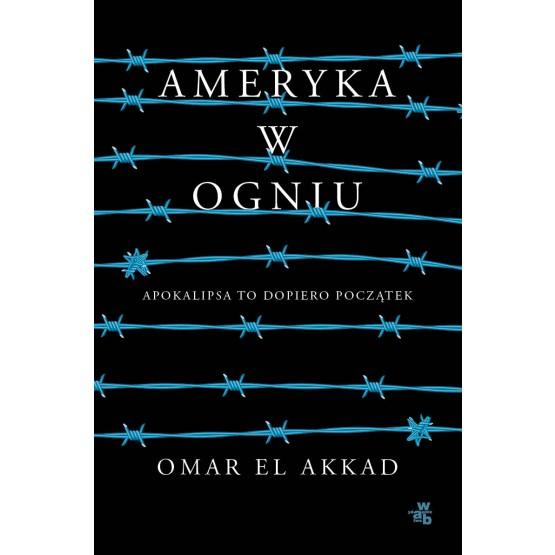 Książka Ameryka w ogniu El Akkad Omar