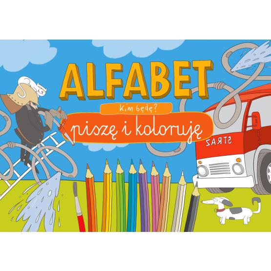 Książka Alfabet. Piszę i koloruję. Kim będę? Praca zbiorowa