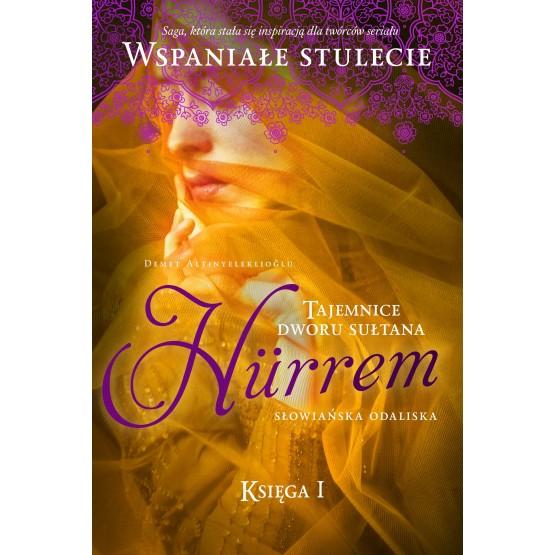 Książka Tajemnice dworu sułtana. Księga 1. Hürrem. Słowiańska odaliska Altinyeleklioglu Demet