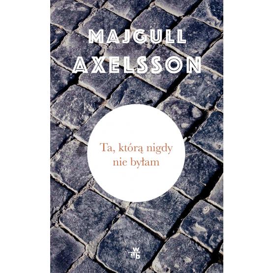 Książka Ta, którą nigdy nie byłam Axelsson Majgull