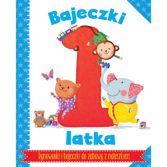 Książka Bajeczki 1-latka. Rymowanki i bajeczki do zabawy z maluszkiem Praca zbiorowa