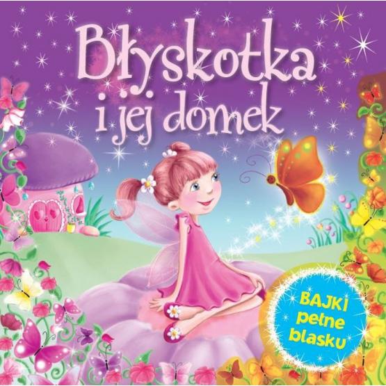 Książka Błyskotka i jej domek. Bajki pełne blasku Praca zbiorowa