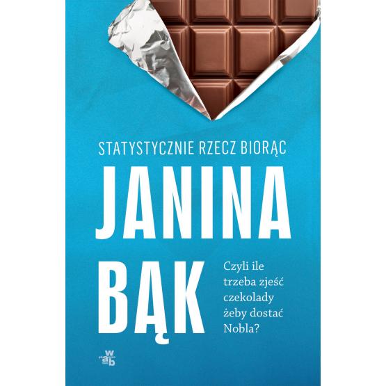Książka Statystycznie rzecz biorąc, czyli ile trzeba zjeść czekolady, żeby dostać Nobla? Janina Bąk