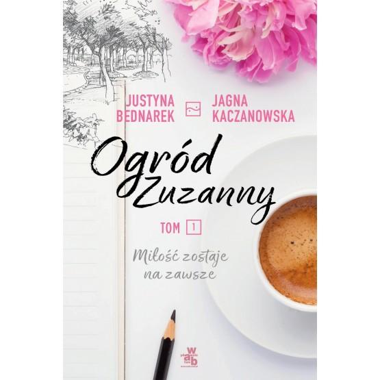 Książka Ogród Zuzanny. Miłość zostaje na zawsze. Tom 1 Bednarek Justyna Kaczanowska Jagna