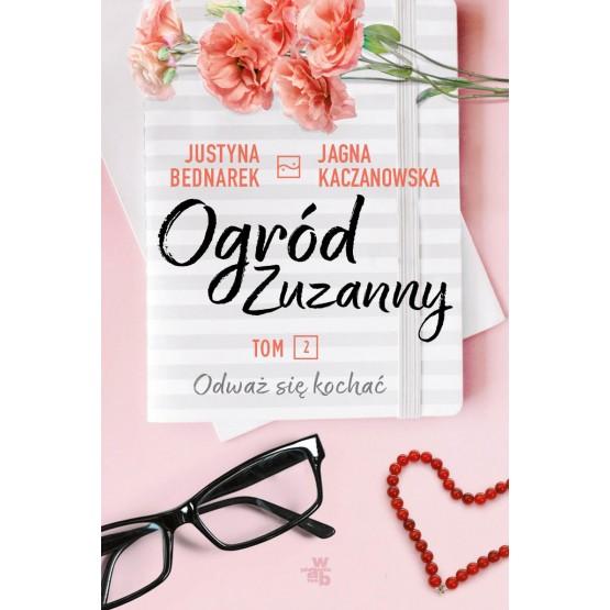 Książka Ogród Zuzanny. Odważ się kochać. Tom 2. Z autografem Bednarek Justyna Kaczanowska Jagna