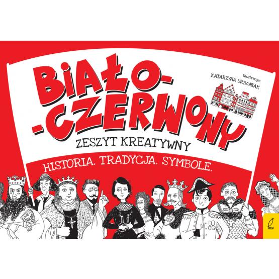 Książka Biało-czerwony zeszyt kreatywny. Historia. Tradycja. Symbole praca zbiorowa