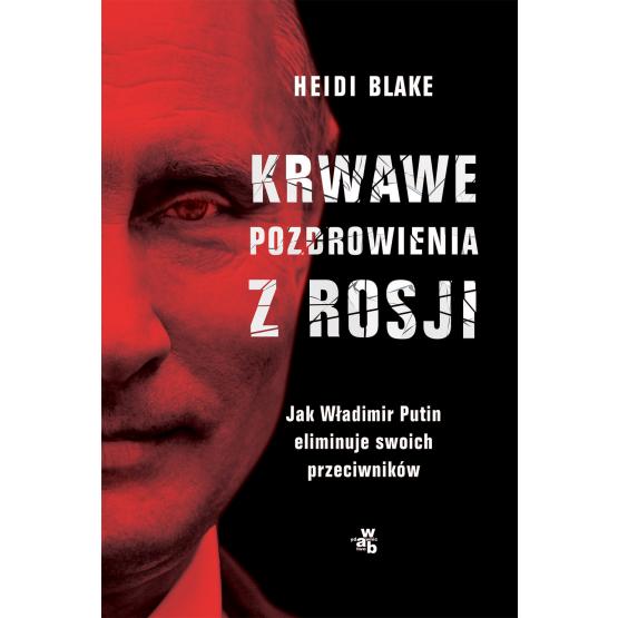 Książka Krwawe pozdrowienia z Rosji Heidi Blake
