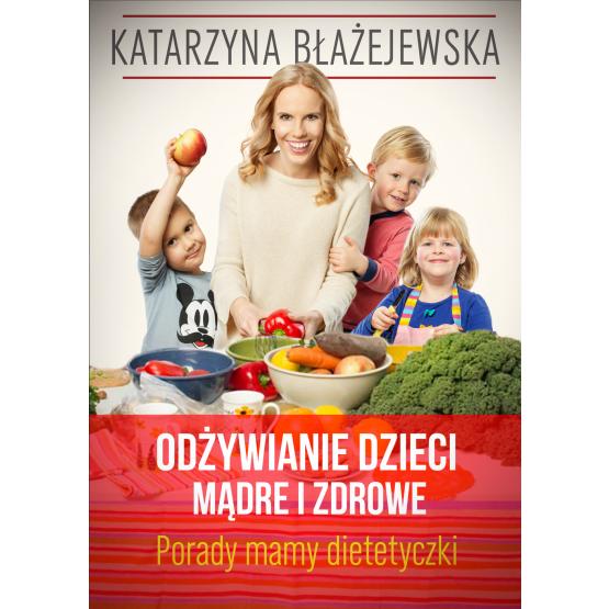Książka Odżywianie dzieci mądre i zdrowe. Porady mamy-dietetyczki Błażejewska Katarzyna