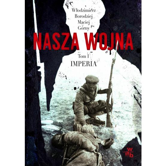 Książka Nasza wojna. Tom 1. Imperia Borodziej Włodzimierz Górny Maciej