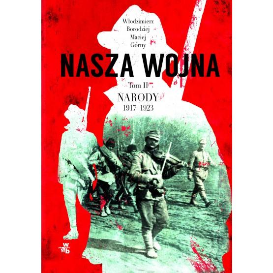 Książka Nasza wojna. Narody 1917-1923. Tom 2 Borodziej Włodzimierz Górny Maciej