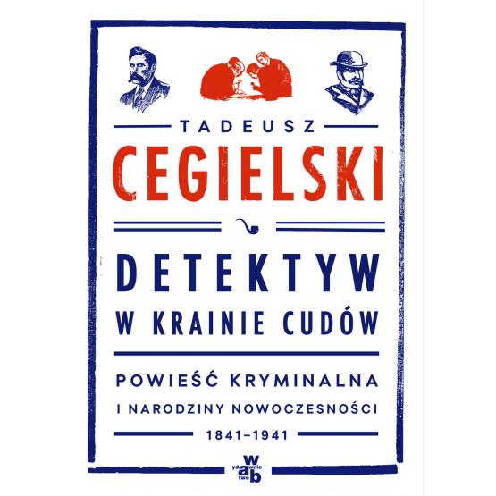 Książka Detektyw w krainie cudów. Powieść kryminalna i narodziny nowoczesności (1841-1941) Cegielski Tadeusz