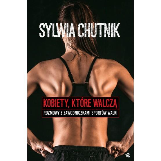 Książka Kobiety, które walczą. Rozmowy z zawodniczkami sportów walki Chutnik Sylwia