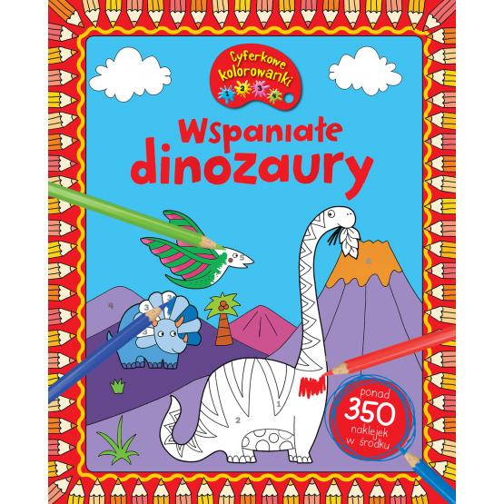 Książka Wspaniałe dinozaury. CYFERKOWE KOLOROWANKI Praca zbiorowa