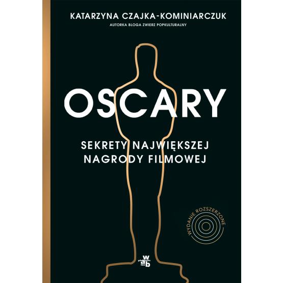 Książka Oscary. Sekrety największej nagrody filmowej. Wydanie rozszerzone Katarzyna Czajka-Kominiarczuk