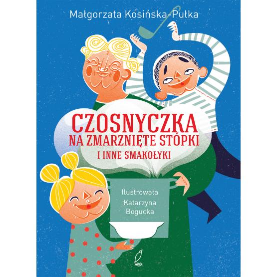 Książka Czosnyczka na zmarnięte stópki i inne smakołyki Pułka Kosińska- Małgorzata