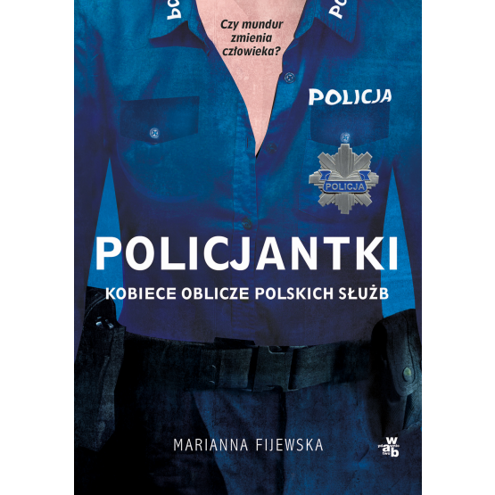Książka Policjantki. Kobiece oblicze polskich służb Marianna Fijewska
