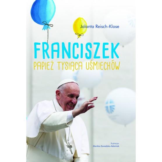 Książka Franciszek. Papież tysiąca uśmiechów Reisch-Klose Jolanta