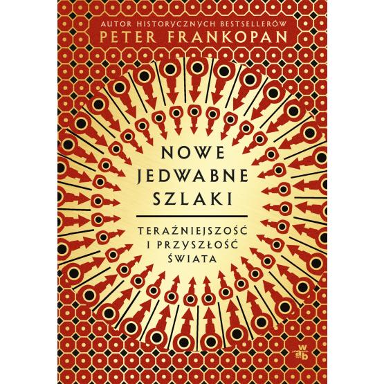 Książka Nowe jedwabne szlaki. Teraźniejszość i przyszłość świata Peter Frankopan