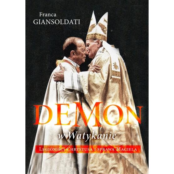 Książka Demon w Watykanie. Legioniści Chrystusa i sprawa Maciela Giansoldati Franca
