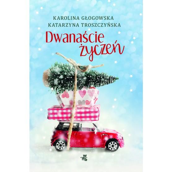 Książka Dwanaście życzeń Głogowska Karolina Troszczyńska Katarzyna