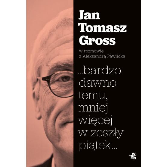 Książka ...bardzo dawno temu, mniej więcej w zeszły piątek... Gross Jan Tomasz Pawlicka Aleksandra