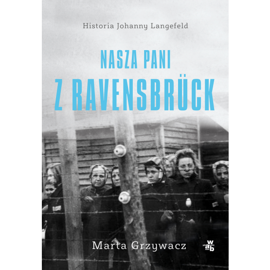Książka Nasza pani z Ravensbrück Marta Grzywacz