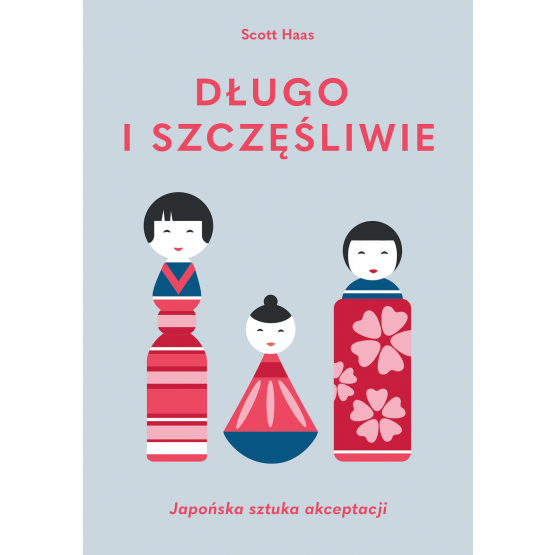 Książka Długo i szczęśliwie. Japońska sztuka akceptacji Scott Haas