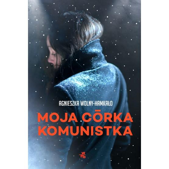 Książka Moja córka komunistka Wolny-Hamkało Agnieszka