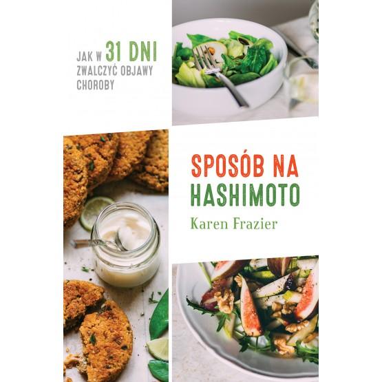 Książka Sposób na Hashimoto. Jak w 31 dni zwalczyć uciążliwe objawy choroby Frazier Karen