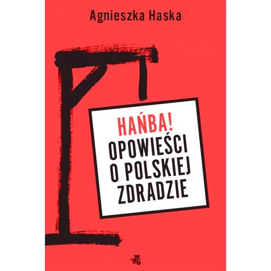 Książka Hańba! Opowieści o polskiej zdradzie Haska Agnieszka