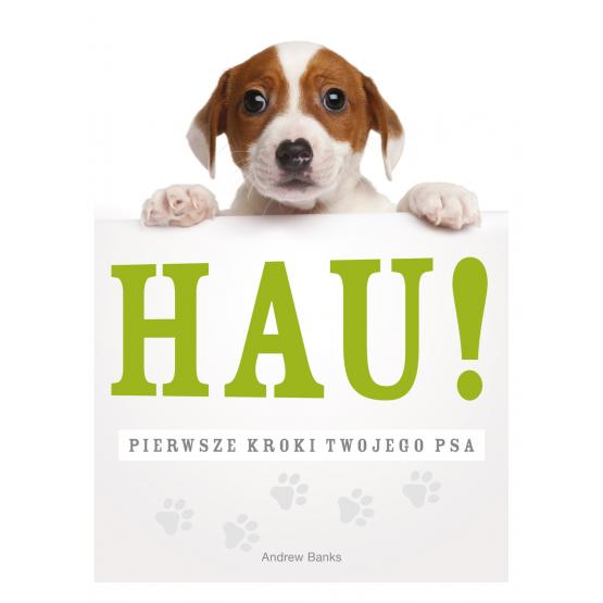 Książka Hau! Pierwsze kroki twojego psa Praca zbiorowa