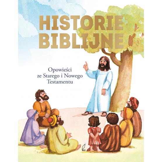 Książka Historie biblijne. Opowieści ze Starego i Nowego Testamentu Praca zbiorowa