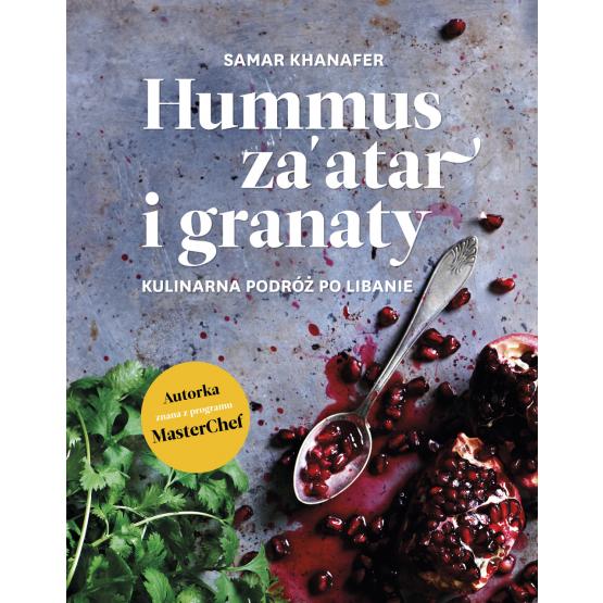 Książka Hummus, za'atar i granaty. Kulinarna podróż po Libanie Khanafer Samar