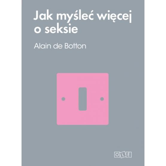 Książka Jak myśleć więcej o seksie Botton de Alain