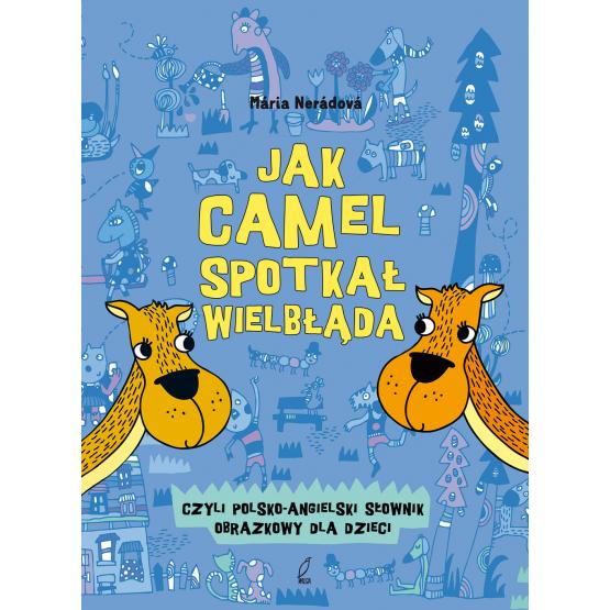Książka Jak camel spotkał wielbłąda. Polsko-angielski słownik obrazkowy. Praca zbiorowa