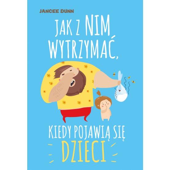 Książka Jak z nim wytrzymać, kiedy pojawią się dzieci Dunn Jancee