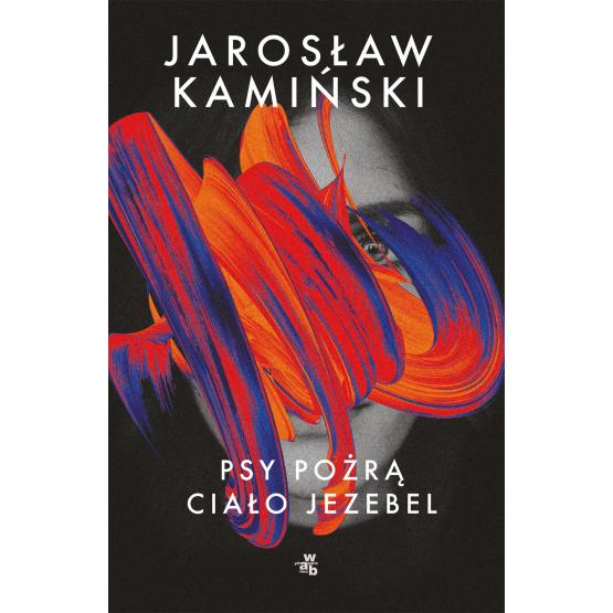 Książka Psy pożrą ciało Jezebel Jarosław Kamiński