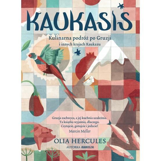 Książka Kaukasis. Kulinarna podróż po Gruzji i innych krajach Kaukazu Olja Hercules
